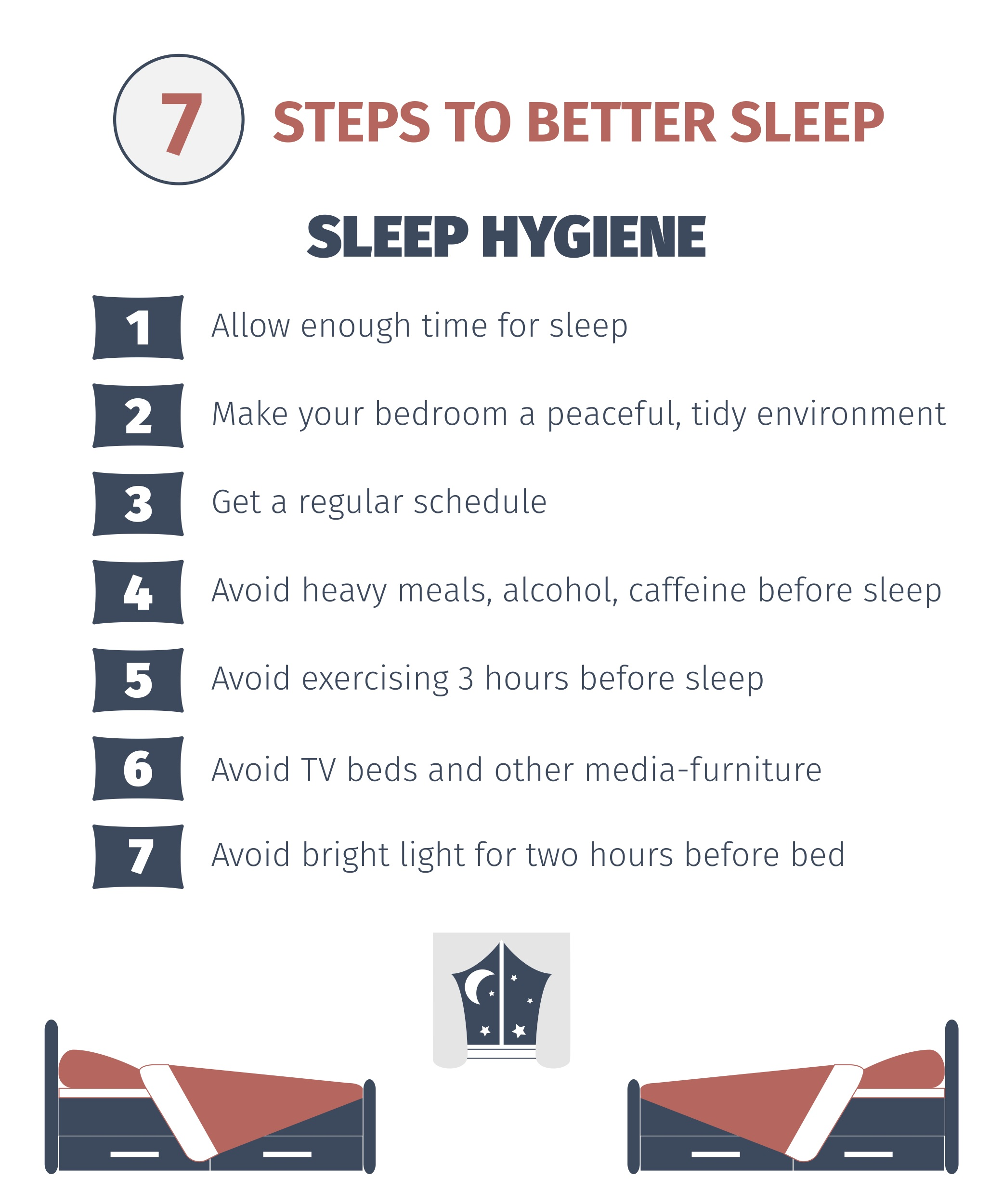 List of steps for better sleep hygiene and healthy sleep, allowing enough time to sleep, making bedroom tidy, regular schedule, avoiding heavy meals, alcohol, caffeine, exercising more than 3 hours before bed, avoiding bright light and tv before bed